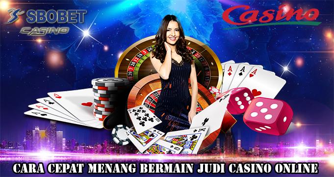 Cara Cepat Menang Bermain Judi Casino Online
