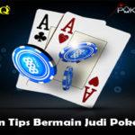 Cara dan Tips Bermain Judi Poker Online