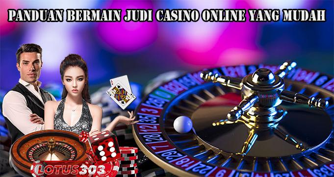 Panduan Bermain Judi Casino Online Yang Mudah
