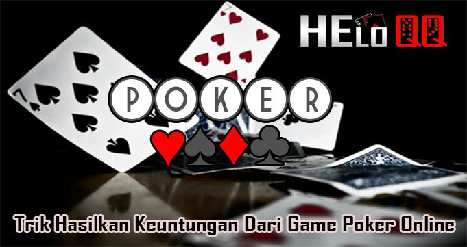 Trik Hasilkan Keuntungan Dari Game Poker Online