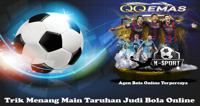 Trik Menang Main Taruhan Judi Bola Online